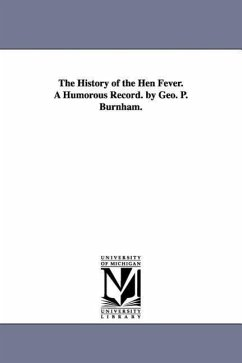 The History of the Hen Fever. a Humorous Record. by Geo. P. Burnham. - Burnham, George Pickering