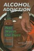 Alcohol Addiction: Not Worth the Buzz