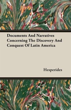 Documents And Narratives Concerning The Discovery And Conquest Of Latin America