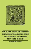 The Elder Eddas of Saemund Sigfusson Translated from the Original Old Norse Text Into English