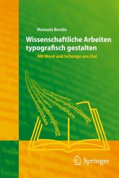 Wissenschaftliche Arbeiten typografisch gestalten - Bendix, Manuela