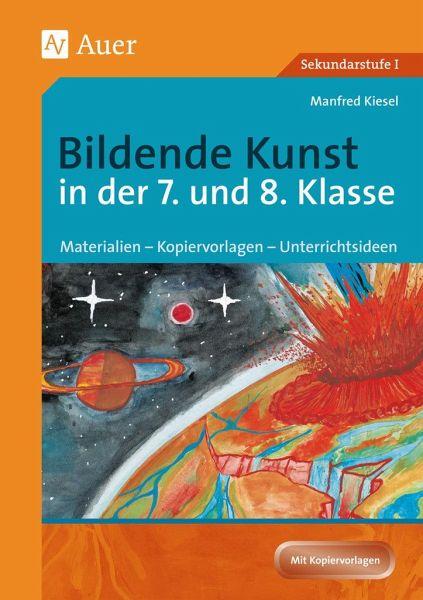 Bildende Kunst in der 7. und 8. Klasse - Kiesel, Manfred