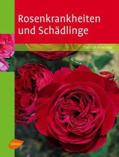 Rosenkrankheiten und Schädlinge - Woessner, Dietrich