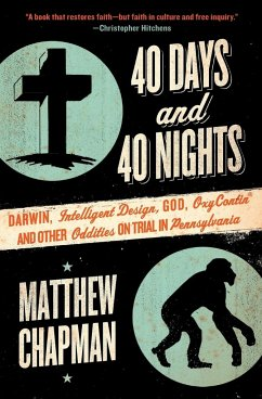 40 Days and 40 Nights: Darwin, Intelligent Design, God, Oxycontin, and Other Oddities on Trial in Pennsylvania