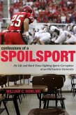 Confessions of a Spoilsport: My Life and Hard Times Fighting Sports Corruption at an Old Eastern University