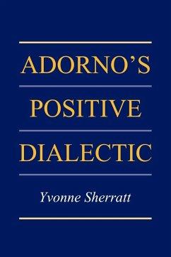 Adorno's Positive Dialectic - Sherratt, Yvonne
