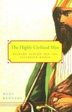 The Highly Civilized Man: Richard Burton and the Victorian World - Kennedy, Dane