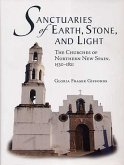 Sanctuaries of Earth, Stone, and Light: The Churches of Northern New Spain, 1530-1821