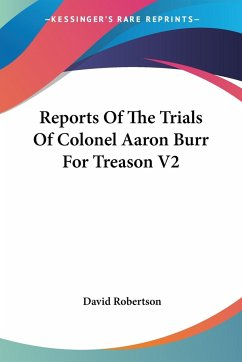 Reports Of The Trials Of Colonel Aaron Burr For Treason V2