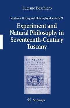 Experiment and Natural Philosophy in Seventeenth-Century Tuscany - Boschiero, Luciano