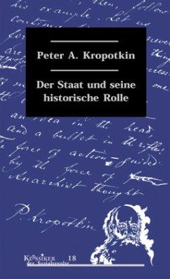 Der Staat und seine historische Rolle - Kropotkin, Peter A.