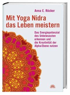 Mit Yoga-Nidra das Leben meistern - Röcker, Anna;Röcker, Anna Elisabeth