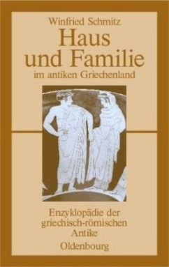 Haus und Familie im antiken Griechenland - Schmitz, Winfried