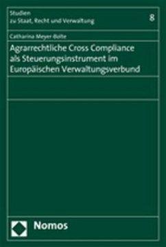 Agrarrechtliche Cross Compliance als Steuerungsinstrument im Europäischen Verwaltungsverbund - Meyer-Bolte, Catharina