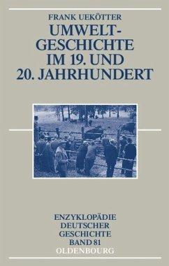 Umweltgeschichte im 19. und 20. Jahrhundert - Uekötter, Frank