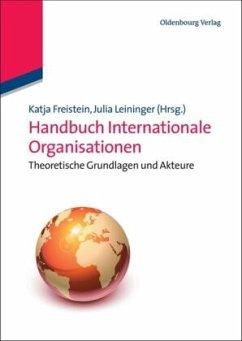 Handbuch Internationale Organisationen - Freistein, Katja / Leininger, Julia (Hrsg.)
