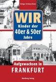 Wir Kinder der 40er & 50er Jahre. Aufgewachsen in Frankfurt