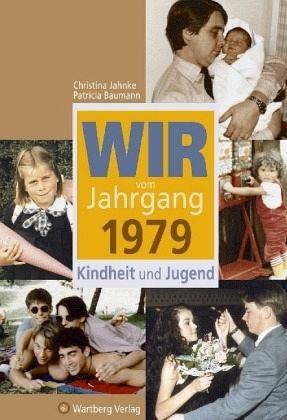 Wir vom Jahrgang 1979 - Kindheit und Jugend - Jahnke, Christina; Baumann, Patricia