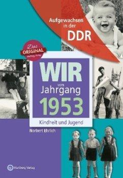 Aufgewachsen in der DDR - Wir vom Jahrgang 1953...