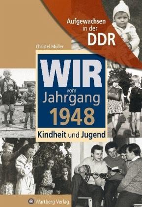Aufgewachsen in der DDR - Wir vom Jahrgang 1948 - Kindheit und Jugend - Müller, Christel