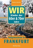 Wir. Kinder der 60er/70er Jahre. Aufgewachsen in Frankfurt