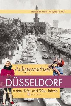 Aufgewachsen in Düsseldorf in den 60er und 70er Jahren - Bernhardt, Thomas; Schmitz, Wolfgang