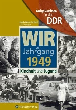 Aufgewachsen in der DDR - Wir vom Jahrgang 1949 - Kindheit und Jugend - Weber-Hohlfeldt, Angela; Hohlfeldt, Anita