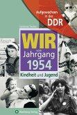 Aufgewachsen in der DDR - Wir vom Jahrgang 1954 - Kindheit und Jugend