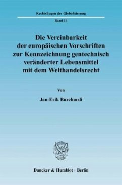 Die Vereinbarkeit der europäischen Vorschriften zur Kennzeichnung gentechnisch veränderter Lebensmittel mit dem Welthandelsrecht - Burchardi, Jan-Erik
