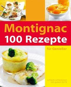 100 Rezepte für Genießer - Montignac, Michel