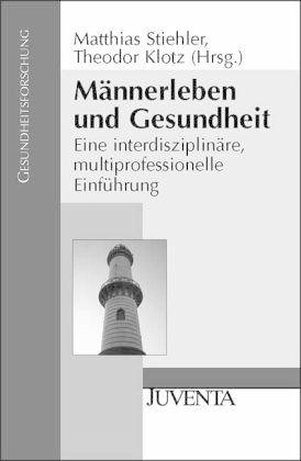 Männerleben und Gesundheit - Stiehler, Matthias / Klotz, Theodor (Hgg.)