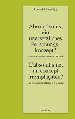 Absolutismus, ein unersetzliches Forschungskonzept? L'absolutisme, un concept irremplaçable?