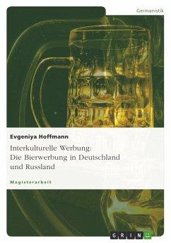Interkulturelle Werbung: Die Bierwerbung in Deutschland und Russland