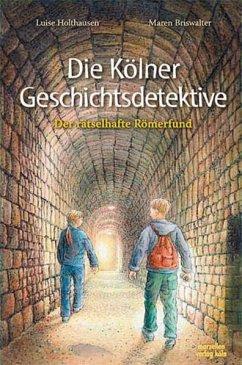 Die Kölner Geschichtsdetektive. Der rätselhafte...