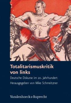 Totalitarismuskritik von links - Schmeitzner, Mike (Hrsg.)