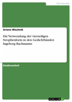 Die Verwendung der vierzeiligen Strophenform in den Gedichtbänden Ingeborg Bachmanns - Wischnik, Ariane