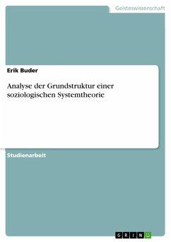 Analyse der Grundstruktur einer soziologischen Systemtheorie - Buder, Erik