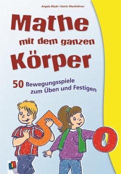Mathe mit dem ganzen Körper - Maak, Angela; Wemhöhner, Katrin