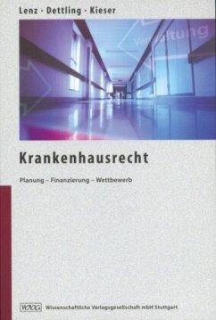 Krankenhausrecht - Lenz, Christofer; Dettling, Heinz-Uwe; Kieser, Timo