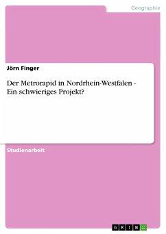 Der Metrorapid in Nordrhein-Westfalen - Ein schwieriges Projekt? - Finger, Jörn