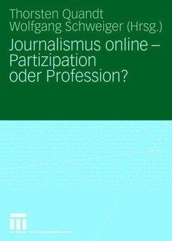 Journalismus online - Partizipation oder Profession? - Quandt, Thorsten / Schweiger, Wolfgang (Hgg.)