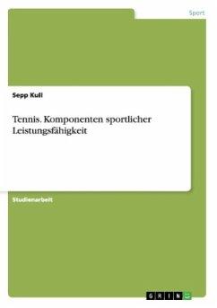 Tennis. Komponenten sportlicher Leistungsfähigkeit