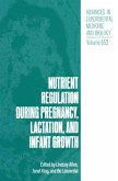 Nutrient Regulation during Pregnancy, Lactation, and Infant Growth