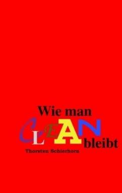 Wie man clean bleibt - Schierhorn, Thorsten