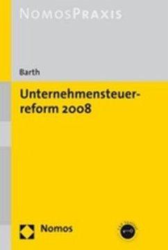 Unternehmenssteuerreform 2008 - Barth, Alexander
