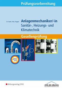 Prüfungsvorbereitung Anlagenmechaniker/-in Sanitär-, Heizungs- und Klimatechnik - Bunk, Horst-Dieter; Holz, Thomas; Ruppel, Albert