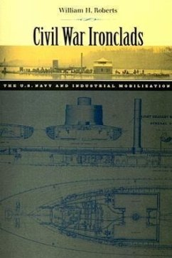 Civil War Ironclads: The U.S. Navy and Industrial Mobilization - Roberts, William H.