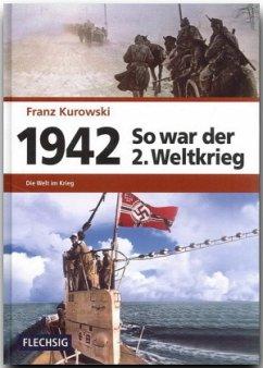 1942 - So war der 2. Weltkrieg - Kurowski, Franz