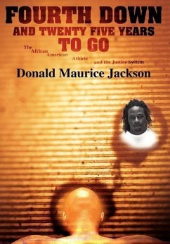 Fourth Down and Twenty Five Years to Go: The African American Athlete and the Justice System - Jackson, Donald Maurice