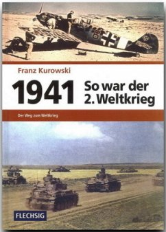 1941 - So war der 2. Weltkrieg - Kurowski, Franz